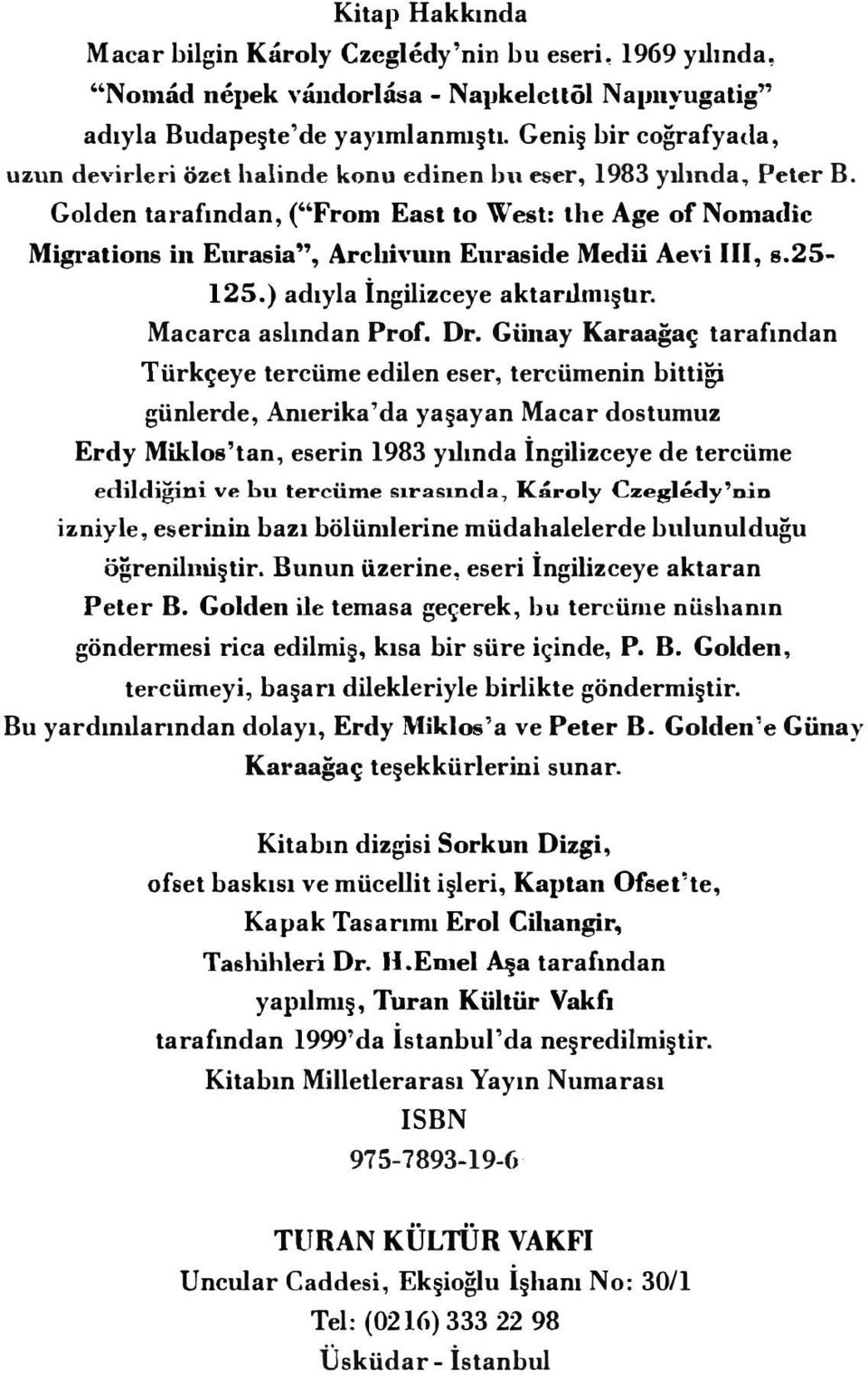 "Golden tarafından, (""From East to West: the Age of Nomaclic Migrations iıı Eurasia"", Arclıh'mn Euraside Medü Ae, i 111, s.25-125.) adıyla İngilizceye aktarılınıştır. Macarca aslından Prof. Dr."