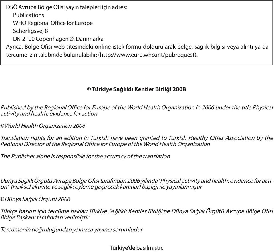 Türkiye Sağlıklı Kentler Birliği 2008 Published by the Regional Office for Europe of the World Health Organization in 2006 under the title Physical activity and health: evidence for action World