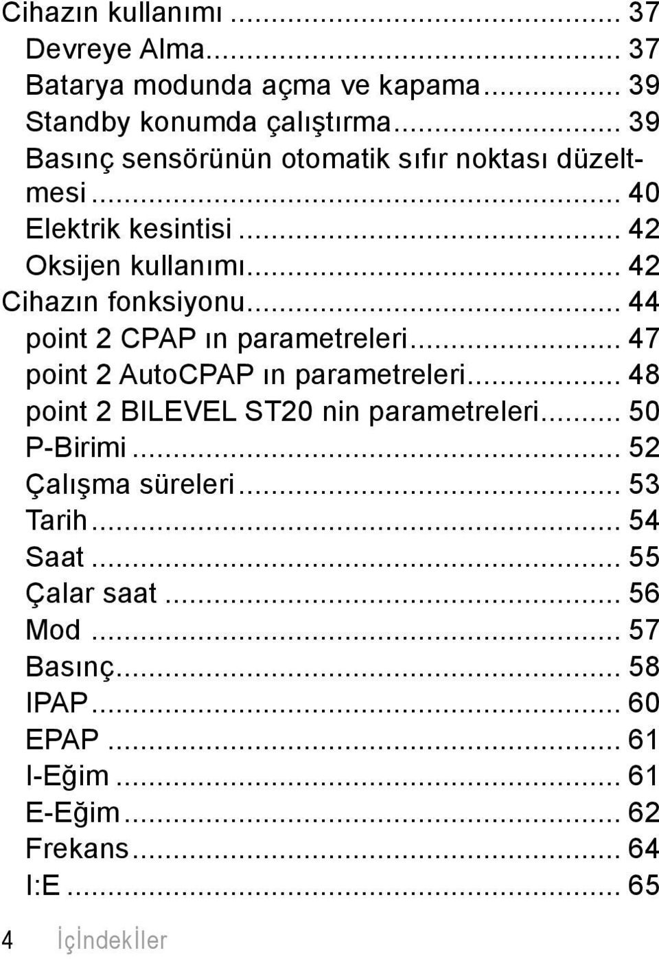 .. 44 point 2 CPAP ın parametreleri... 47 point 2 AutoCPAP ın parametreleri... 48 point 2 BILEVEL ST20 nin parametreleri... 50 P-Birimi.