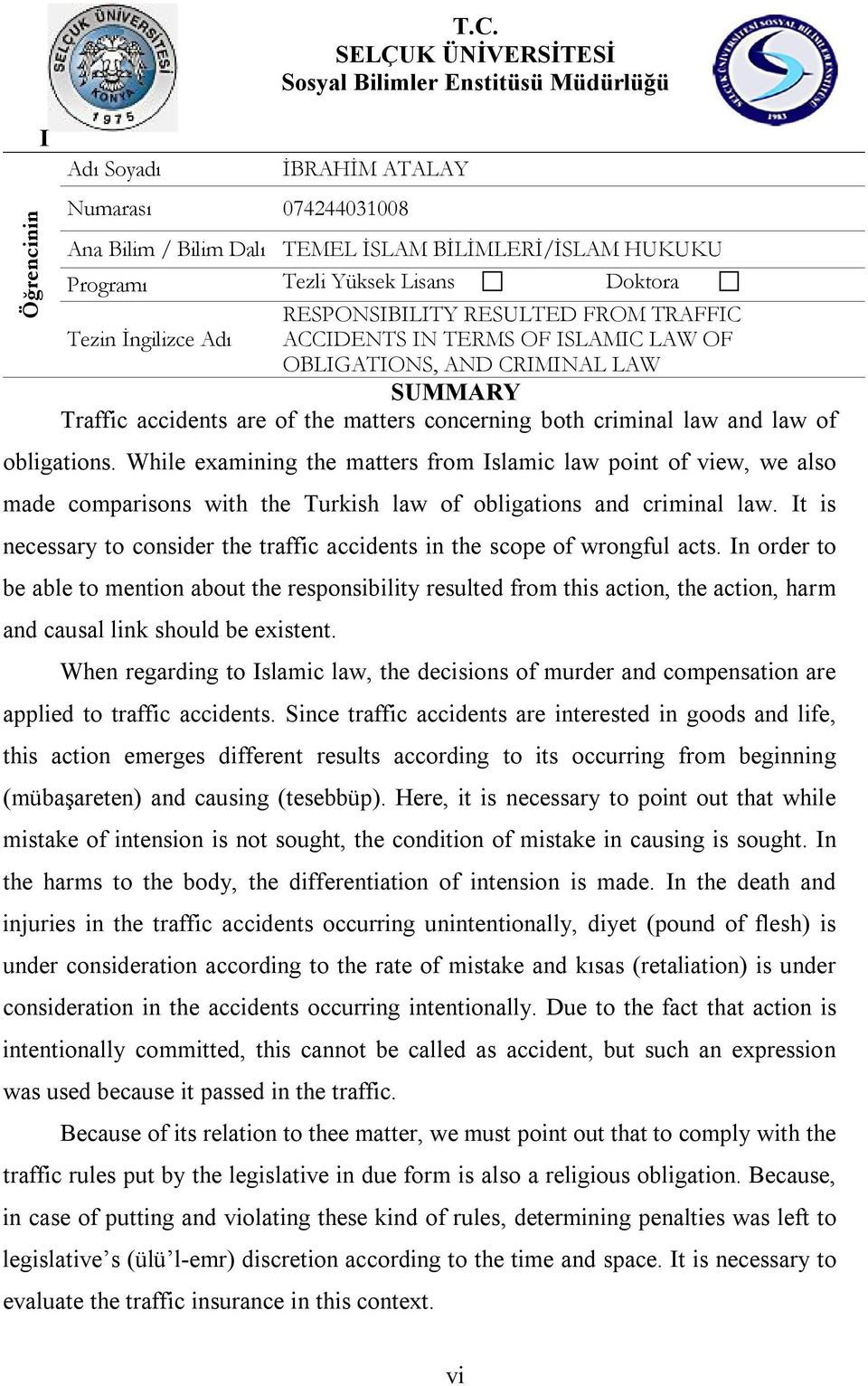 RESPONSIBILITY RESULTED FROM TRAFFIC Tezin İngilizce Adı ACCIDENTS IN TERMS OF ISLAMIC LAW OF OBLIGATIONS, AND CRIMINAL LAW SUMMARY Traffic accidents are of the matters concerning both criminal law