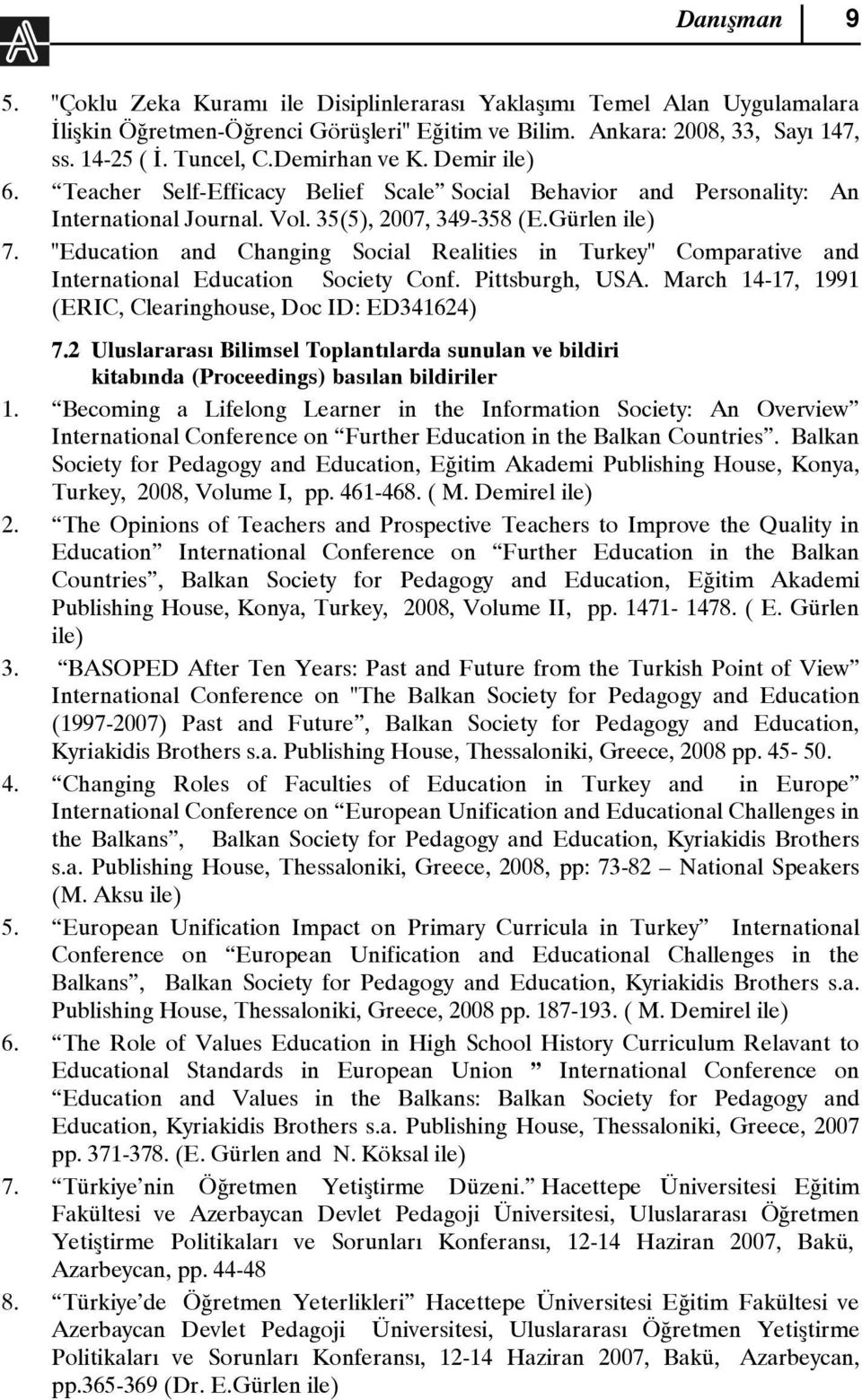 """Education and Changing Social Realities in Turkey"" Comparative and International Education Society Conf. Pittsburgh, USA. March 14-17, 1991 (ERIC, Clearinghouse, Doc ID: ED341624) 7."