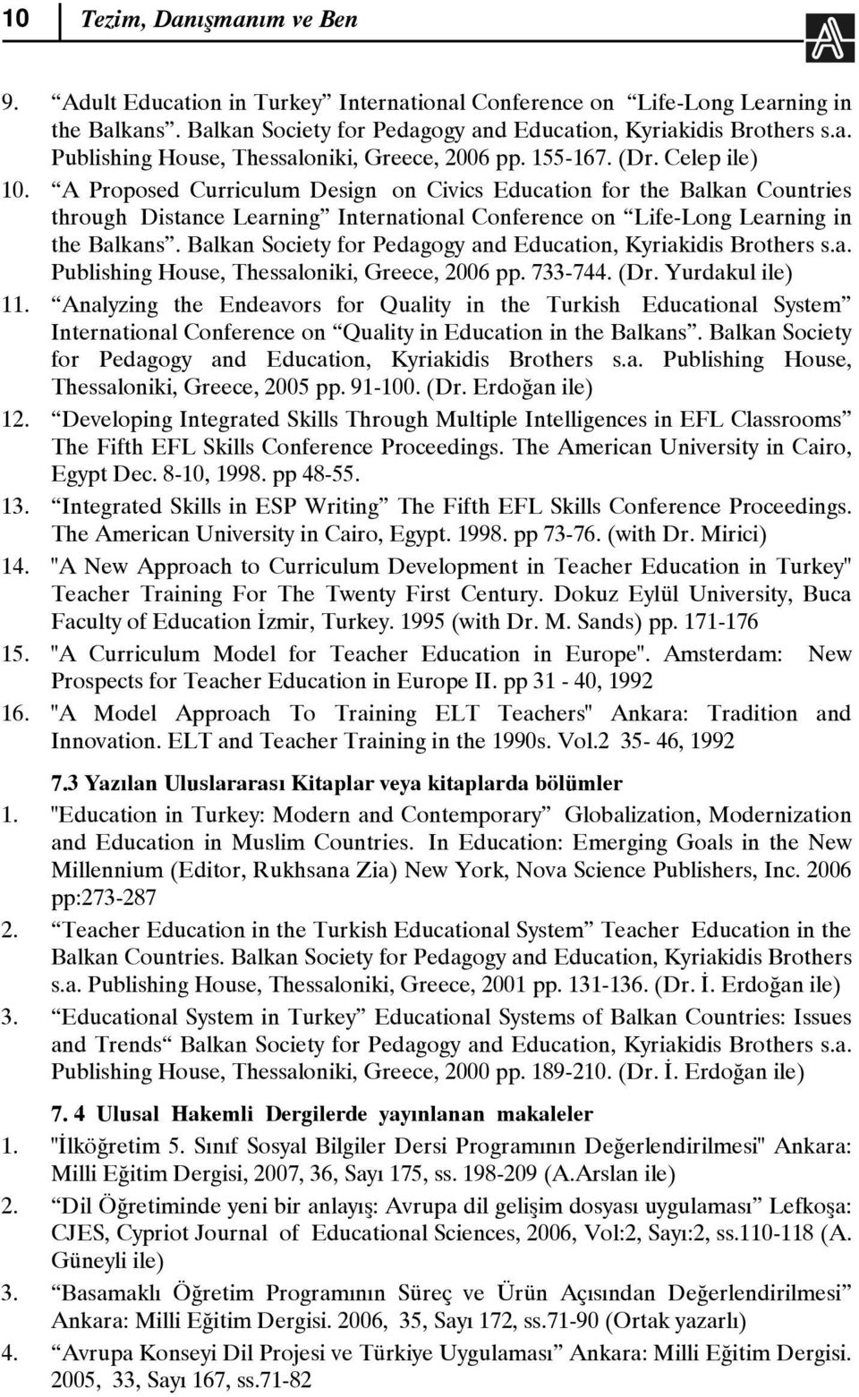 Balkan Society for Pedagogy and Education, Kyriakidis Brothers s.a. Publishing House, Thessaloniki, Greece, 2006 pp. 733-744. (Dr. Yurdakul ile) 11.