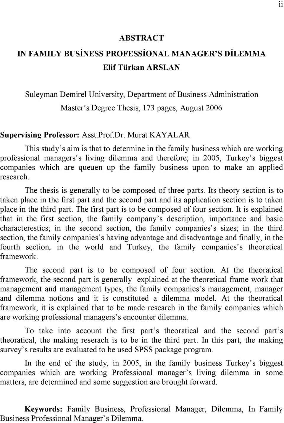 Murat KAYALAR This study s aim is that to determine in the family business which are working professional managers s living dilemma and therefore; in 2005, Turkey s biggest companies which are queuen