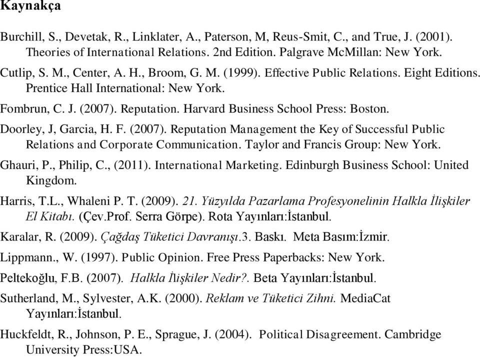 Doorley, J, Garcia, H. F. (2007). Reputation Management the Key of Successful Public Relations and Corporate Communication. Taylor and Francis Group: New York. Ghauri, P., Philip, C., (2011).