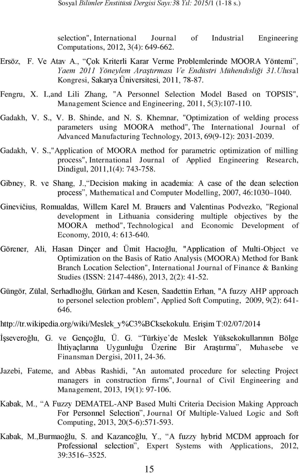 ",and Lili Zhang, ""A Personnel Selection Model Based on TOPSIS"", Management Science and Engineering, 2011, 5(3):107-110. Gadakh, V. S., V. B. Shinde, and N. S. Khemnar, ""Optimization of welding process parameters using MOORA method"", The International Journal of Advanced Manufacturing Technology, 2013, 69(9-12): 2031-2039."