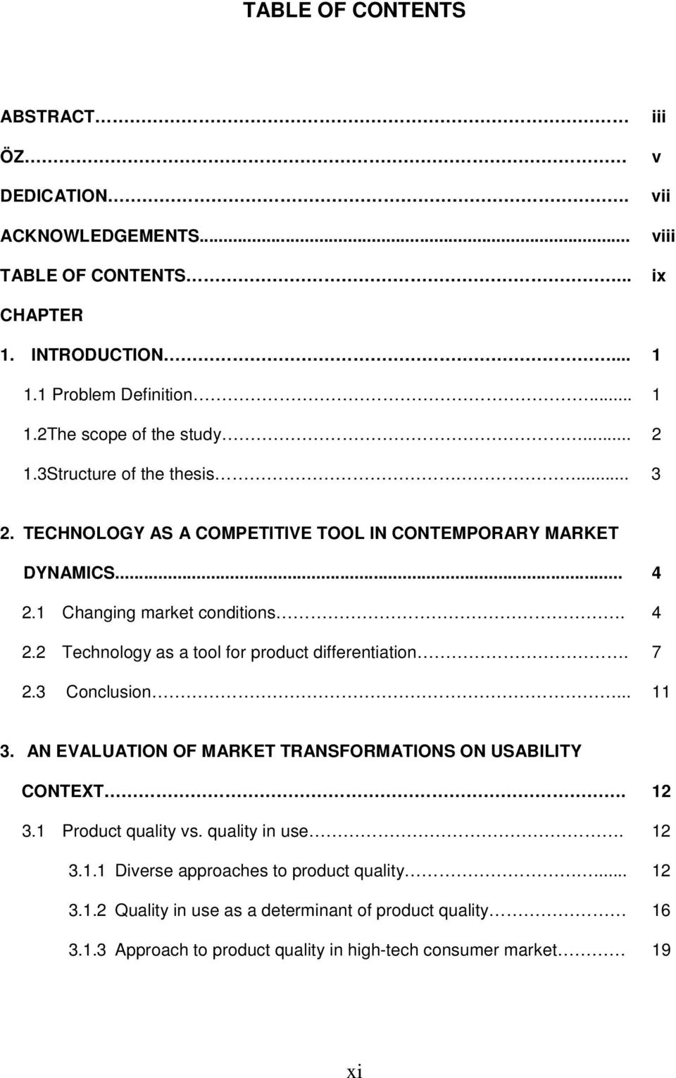 7 2.3 Conclusion... 11 3. AN EVALUATION OF MARKET TRANSFORMATIONS ON USABILITY CONTEXT. 12 3.1 Product quality vs. quality in use. 12 3.1.1 Diverse approaches to product quality.