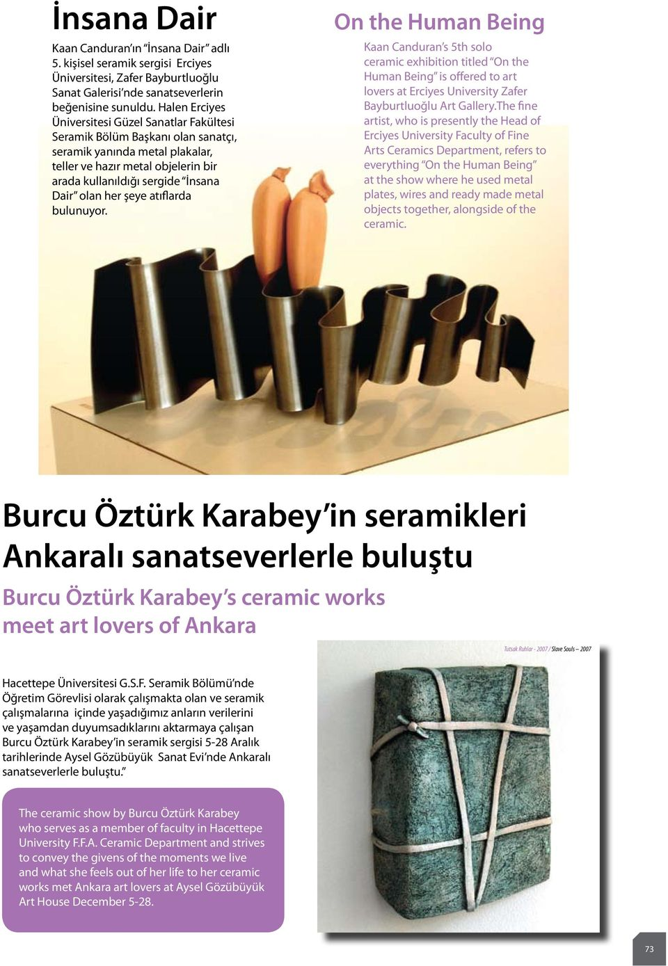 her şeye atıflarda bulunuyor. On the Human Being Kaan Canduran s 5th solo ceramic exhibition titled On the Human Being is offered to art lovers at Erciyes University Zafer Bayburtluoğlu Art Gallery.