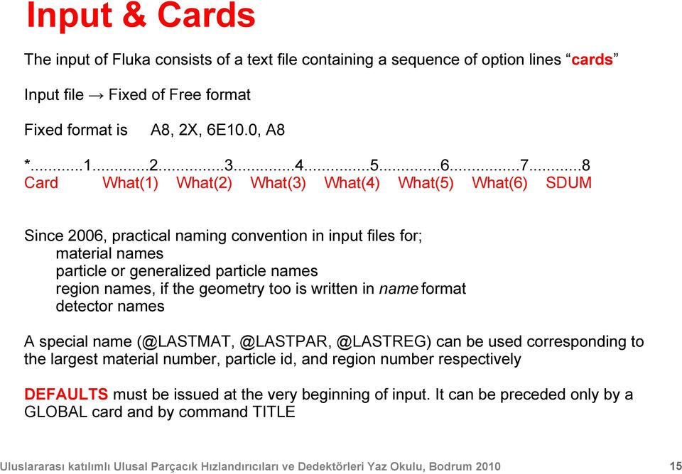 ..8 Card What(1) What(2) What(3) What(4) What(5) What(6) SDUM Since 2006, practical naming convention in input files for; material names particle or generalized particle names