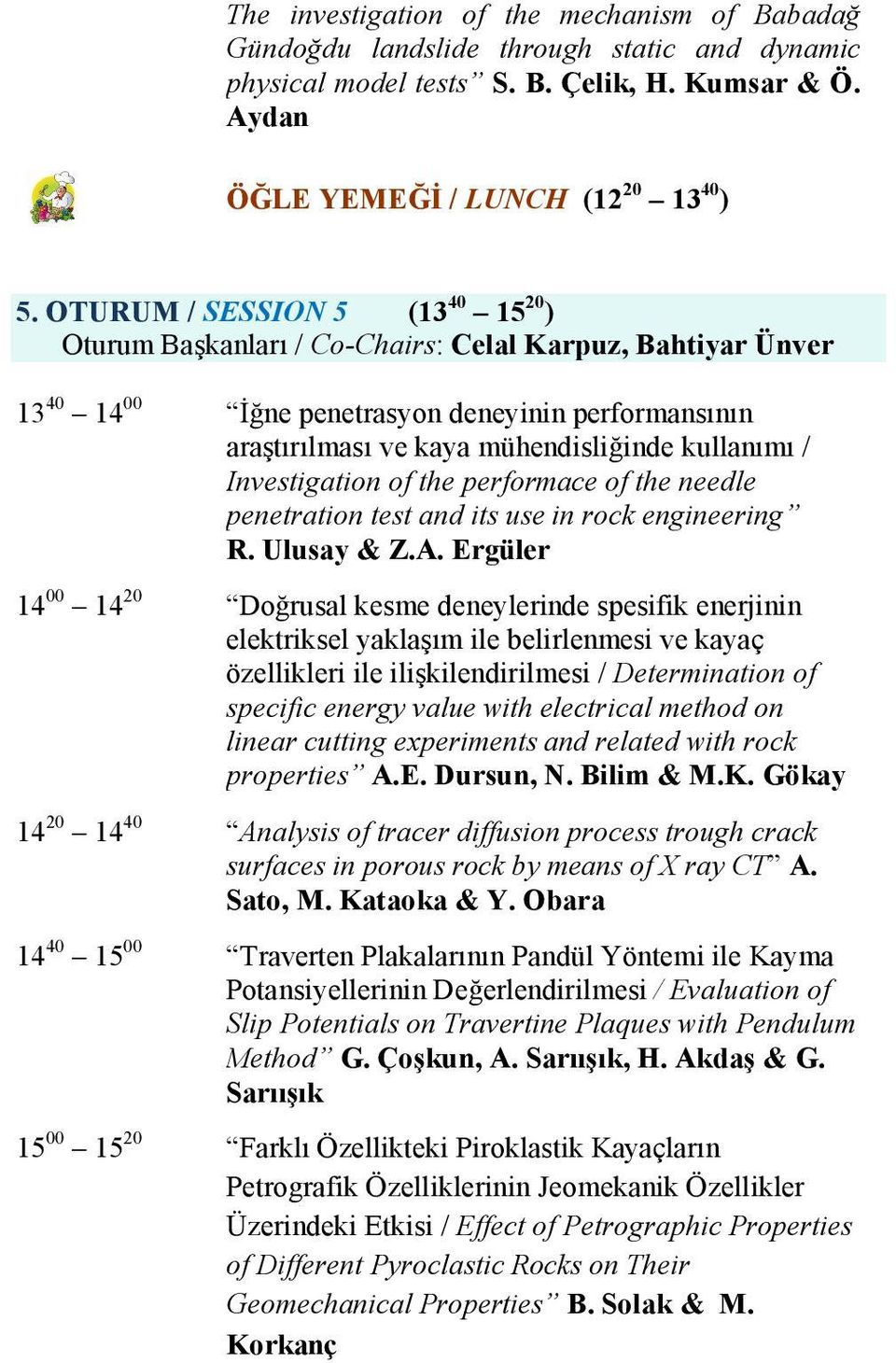 Investigation of the performace of the needle penetration test and its use in rock engineering R. Ulusay & Z.A.