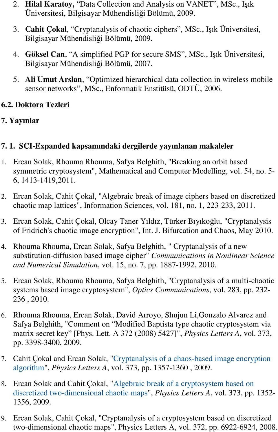 Ali Umut Arslan, Optimized hierarchical data collection in wireless mobile sensor networks, MSc., Enformatik Enstitüsü, ODTÜ, 2006. 6.2. Doktora Tezleri 7. Yayınlar 7. 1.