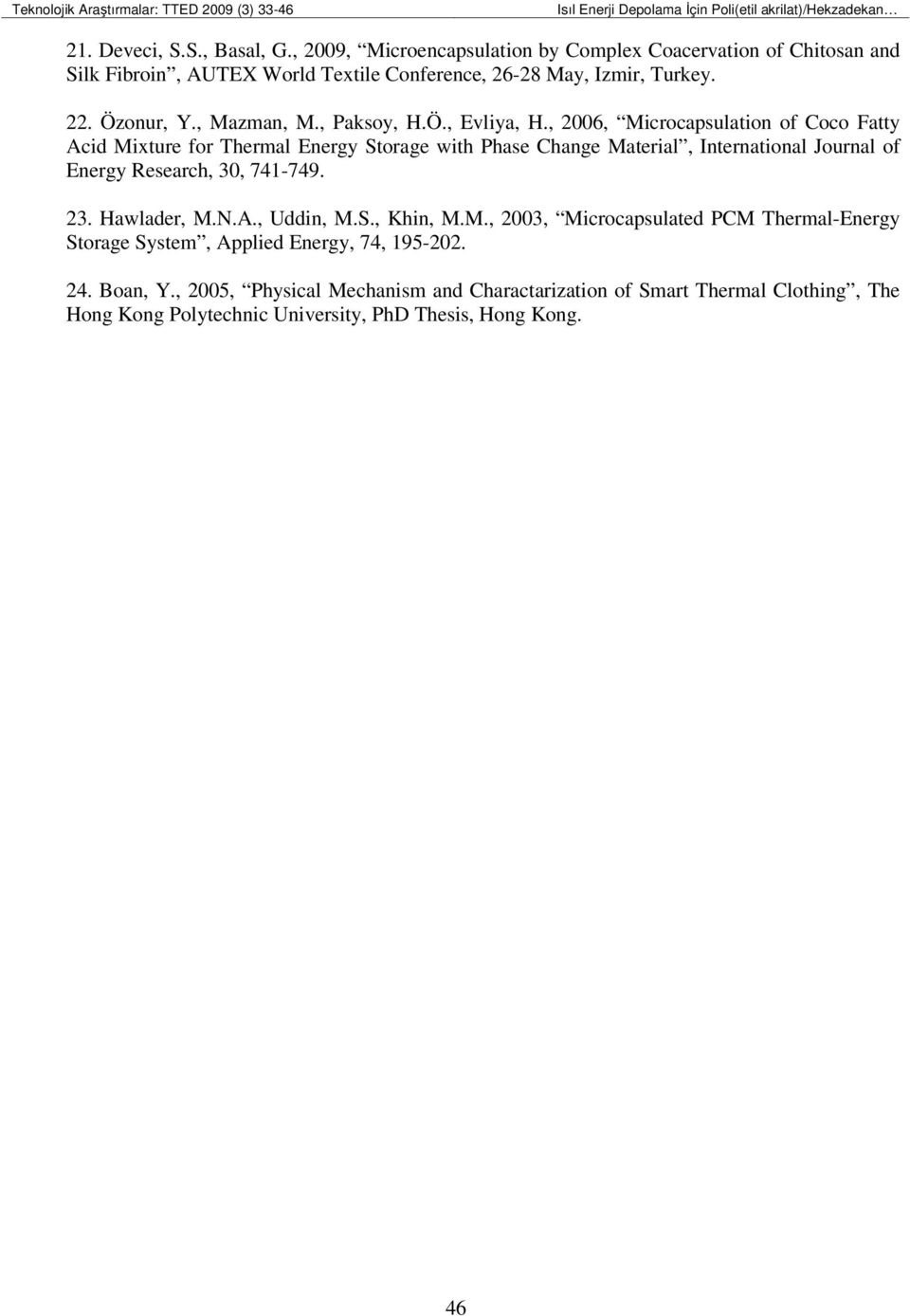 , 2006, Microcapsulation of Coco Fatty Acid Mixture for Thermal Energy Storage with Phase Change Material, International Journal of Energy Research, 30, 741-749. 23. Hawlader, M.N.A., Uddin, M.