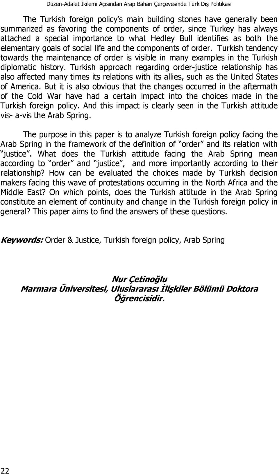 Turkish tendency towards the maintenance of order is visible in many examples in the Turkish diplomatic history.