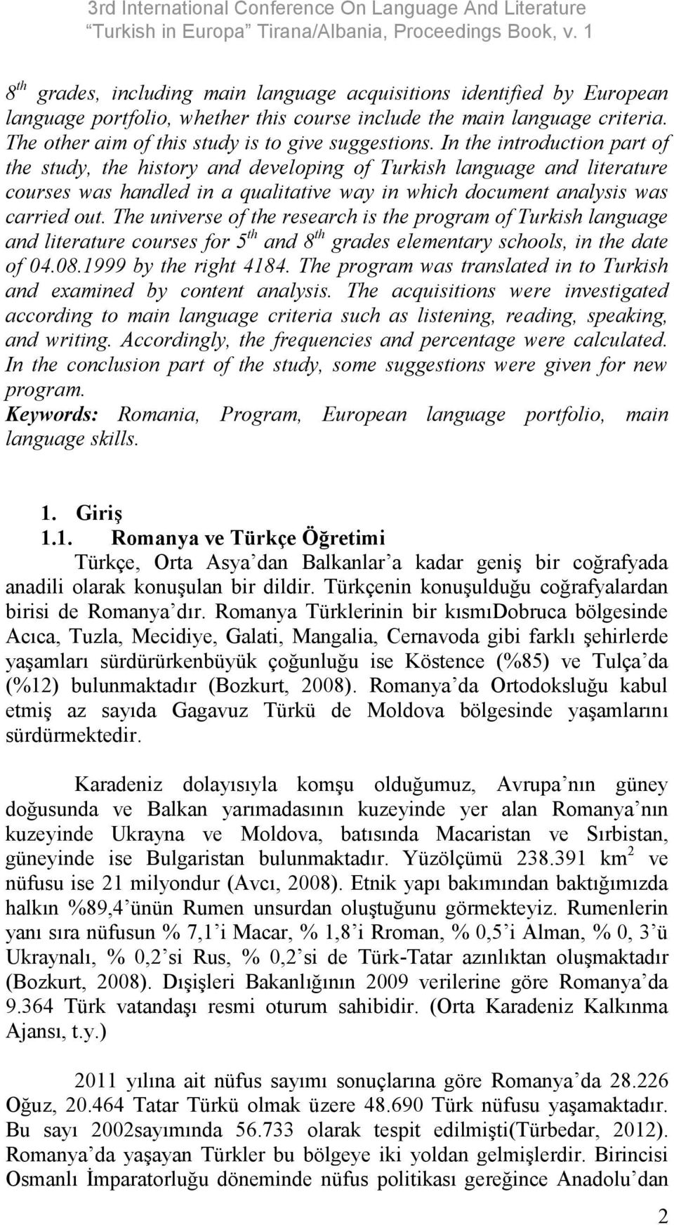 The universe of the research is the program of Turkish language and literature courses for 5 th and 8 th grades elementary schools, in the date of 04.08.1999 by the right 4184.