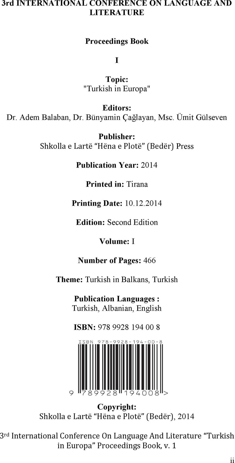 12.2014 Edition: Second Edition Volume: I Number of Pages: 466 Theme: Turkish in Balkans, Turkish Publication Languages : Turkish, Albanian, English