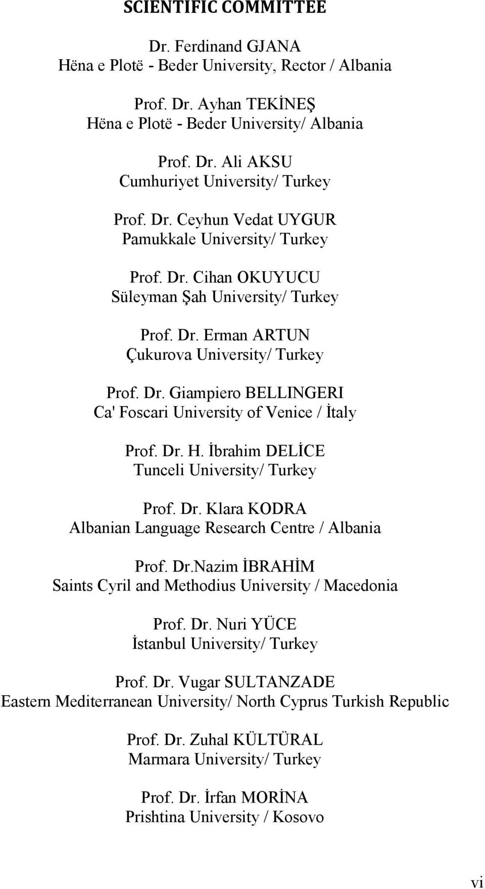 Dr. H. İbrahim DELİCE Tunceli University/ Turkey Prof. Dr. Klara KODRA Albanian Language Research Centre / Albania Prof. Dr.Nazim İBRAHİM Saints Cyril and Methodius University / Macedonia Prof. Dr. Nuri YÜCE İstanbul University/ Turkey Prof.