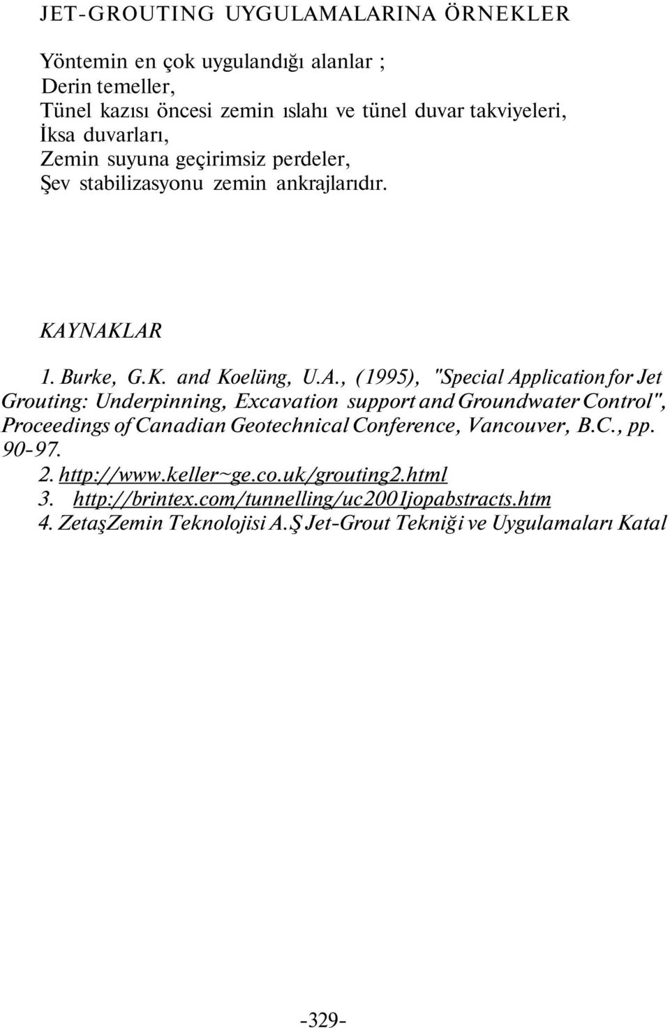 "NAKLAR 1. Burke, G.K. and Koelüng, U.A., (1995), ""Special Application for Jet Grouting: Underpinning, Excavation support and Groundwater Control"", Proceedings of"