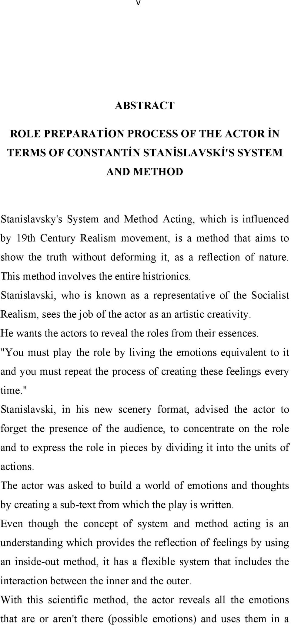 Stanislavski, who is known as a representative of the Socialist Realism, sees the job of the actor as an artistic creativity. He wants the actors to reveal the roles from their essences.