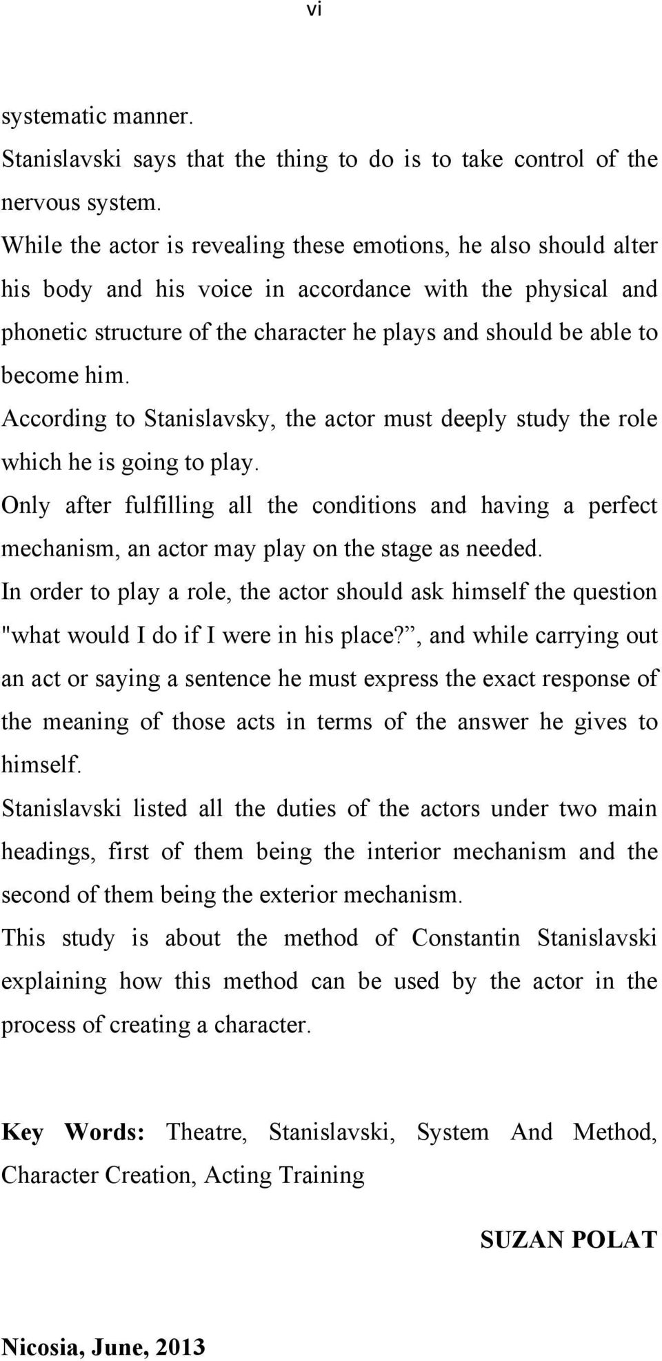 him. According to Stanislavsky, the actor must deeply study the role which he is going to play.