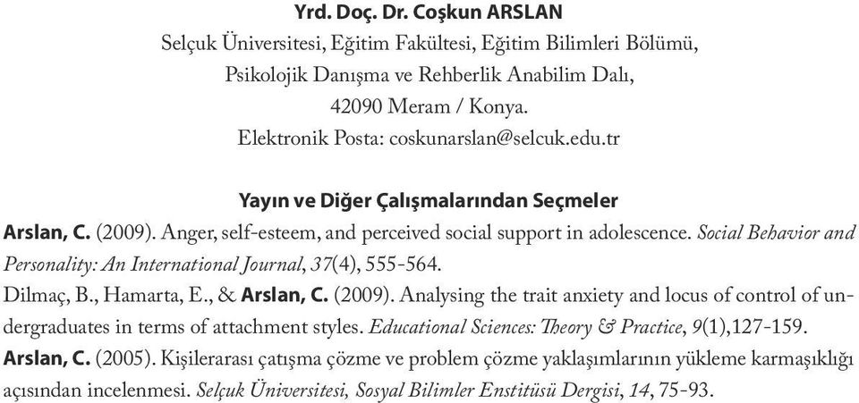 Social Behavior and Personality: An International Journal, 37(4), 555-564. Dilmaç, B., Hamarta, E., & Arslan, C. (2009).