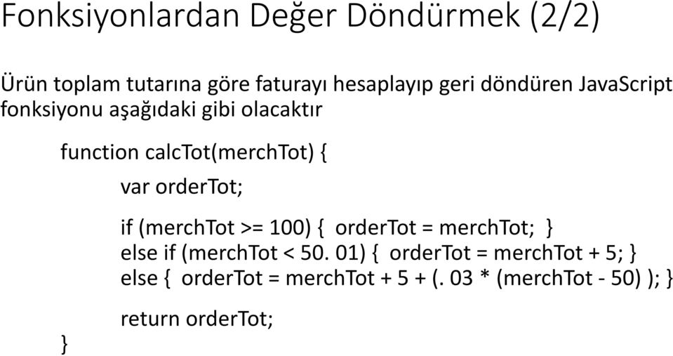 ordertot; if (merchtot >= 100) { ordertot = merchtot; } else if (merchtot < 50.