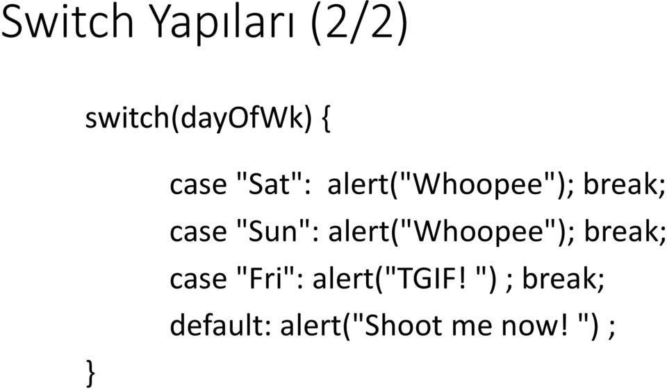 "alert(""whoopee""); break; case ""Fri"":"