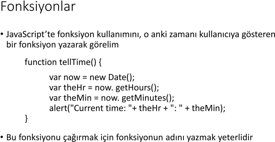 Date(); var thehr = now. gethours(); var themin = now.