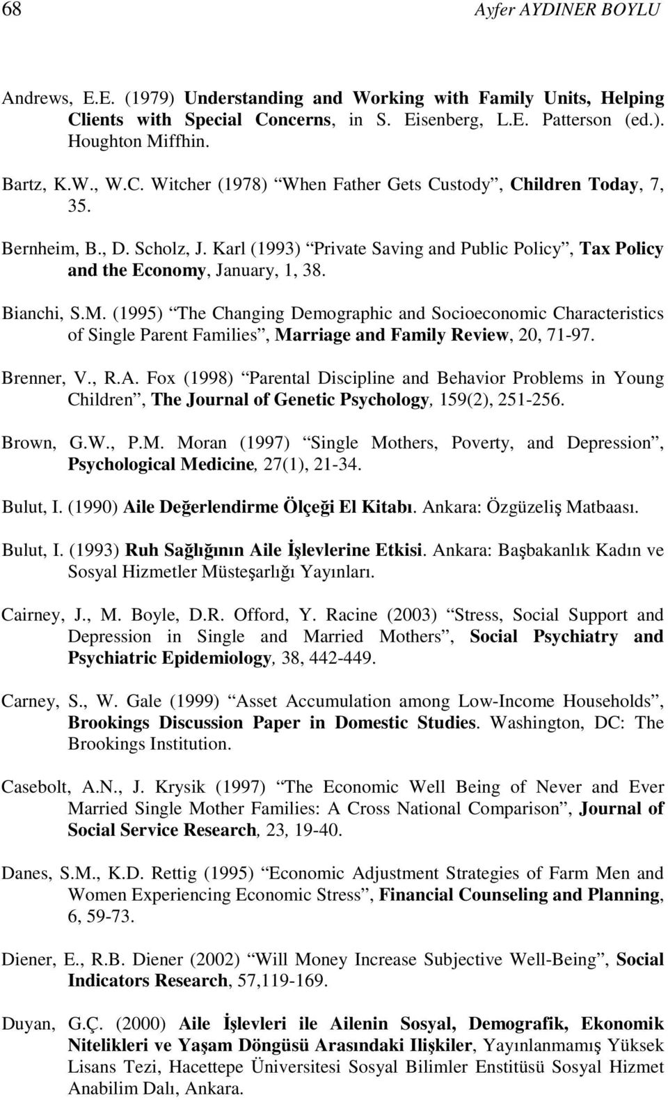 (1995) The Changing Demographic and Socioeconomic Characteristics of Single Parent Families, Marriage and Family Review, 20, 71-97. Brenner, V., R.A.