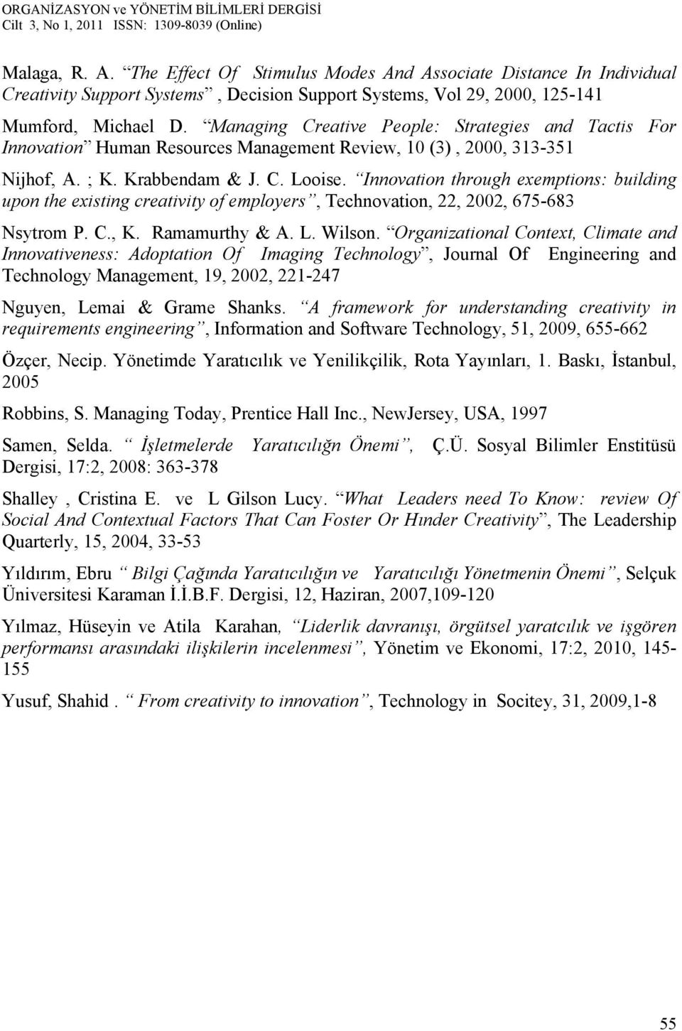 Innovation through exemptions: building upon the existing creativity of employers, Technovation, 22, 2002, 675-683 Nsytrom P. C., K. Ramamurthy & A. L. Wilson.