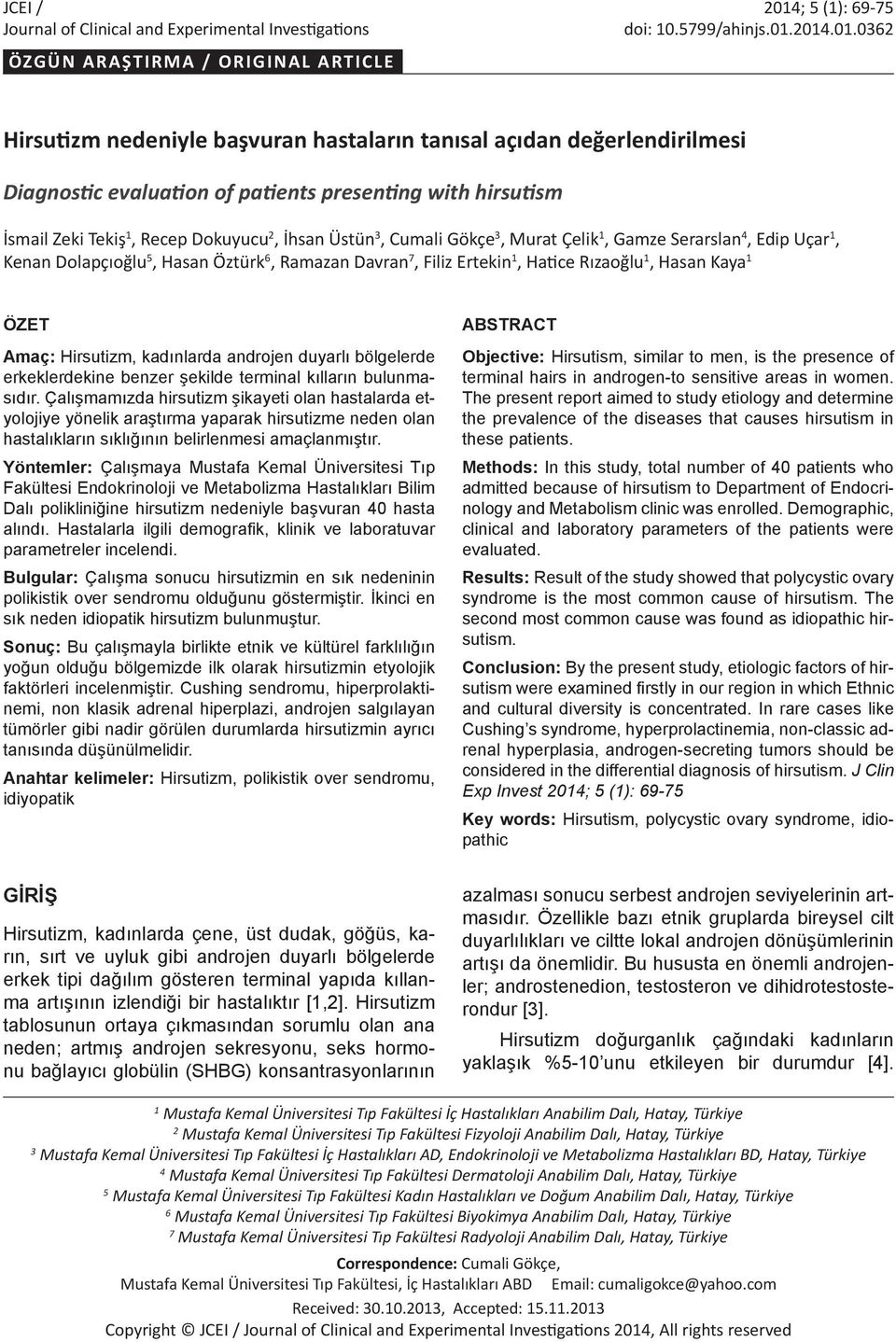 2014.01.0362 ÖZGÜN ARAŞTIRMA / ORIGINAL ARTICLE Hirsutizm nedeniyle başvuran hastaların tanısal açıdan değerlendirilmesi Diagnostic evaluation of patients presenting with hirsutism İsmail Zeki Tekiş