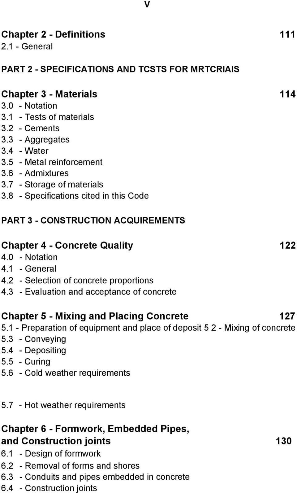 0 - Notation 4.1 - General 4.2 - Selection of concrete proportions 4.3 - Evaluation and acceptance of concrete Chapter 5 - Mixing and Placing Concrete 127 5.