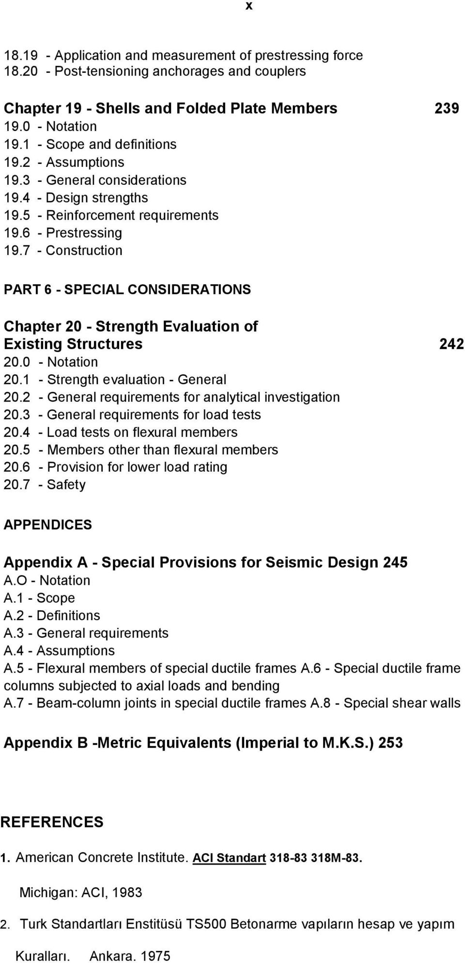 7 - Construction PART 6 - SPECIAL CONSIDERATIONS Chapter 20 - Strength Evaluation of Existing Structures 242 20.0 - Notation 20.1 - Strength evaluation - General 20.