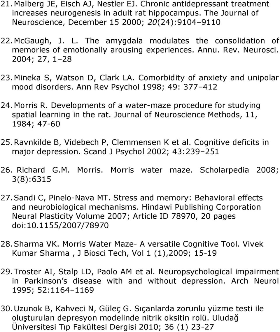 Comorbidity of anxiety and unipolar mood disorders. Ann Rev Psychol 1998; 49: 377 412 24. Morris R. Developments of a water-maze procedure for studying spatial learning in the rat.
