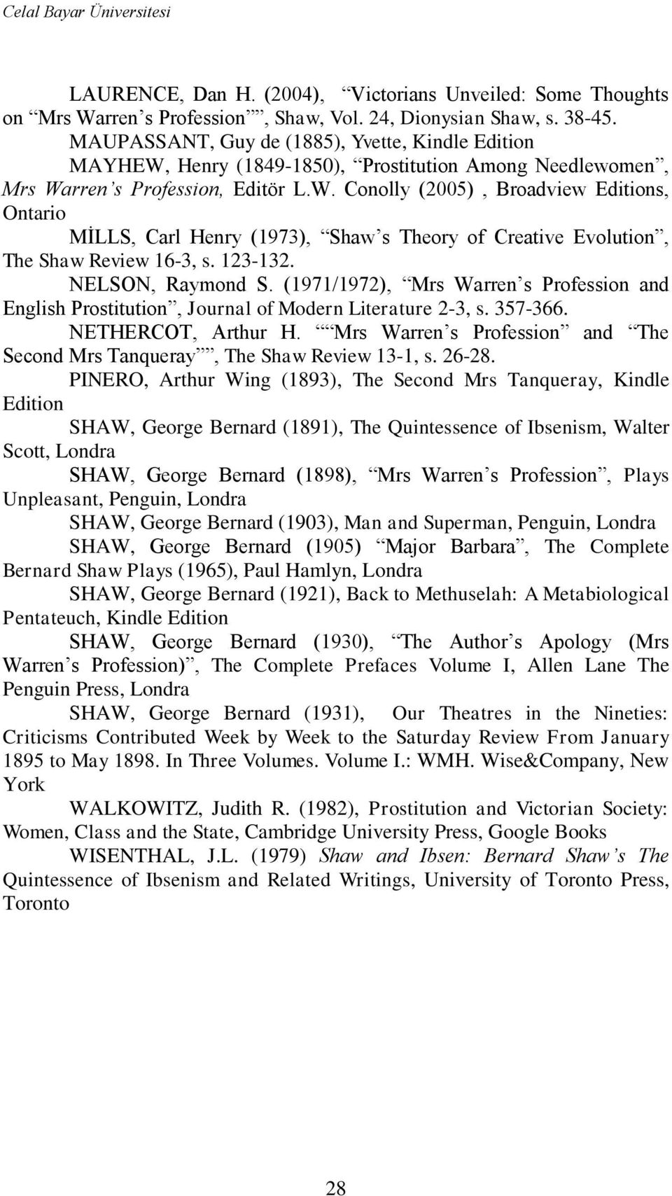 123-132. NELSON, Raymond S. (1971/1972), Mrs Warren s Profession and English Prostitution, Journal of Modern Literature 2-3, s. 357-366. NETHERCOT, Arthur H.