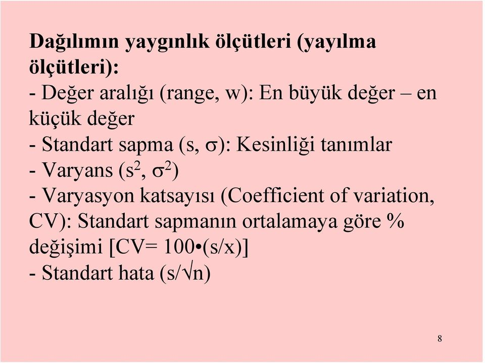 Varyans (s 2, σ 2 ) - Varyasyon katsayısı (Coefficient of variation, CV):