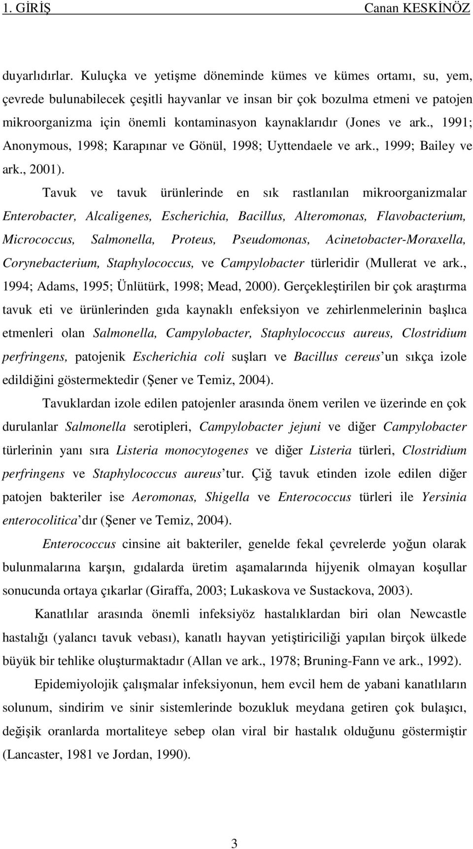 (Jones ve ark., 1991; Anonymous, 1998; Karapınar ve Gönül, 1998; Uyttendaele ve ark., 1999; Bailey ve ark., 2001).