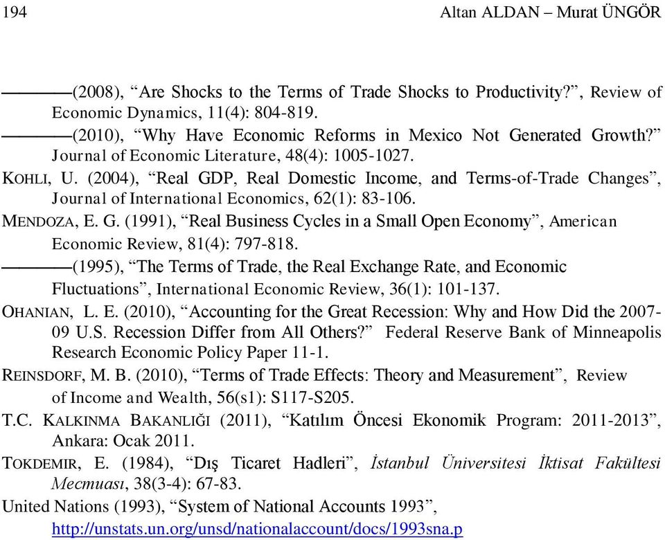 (2004), Real GDP, Real Domestic Income, and Terms-of-Trade Changes, Journal of International Economics, 62(1): 83-106. MENDOZA, E. G. (1991), Real Business Cycles in a Small Open Economy, American Economic Review, 81(4): 797-818.