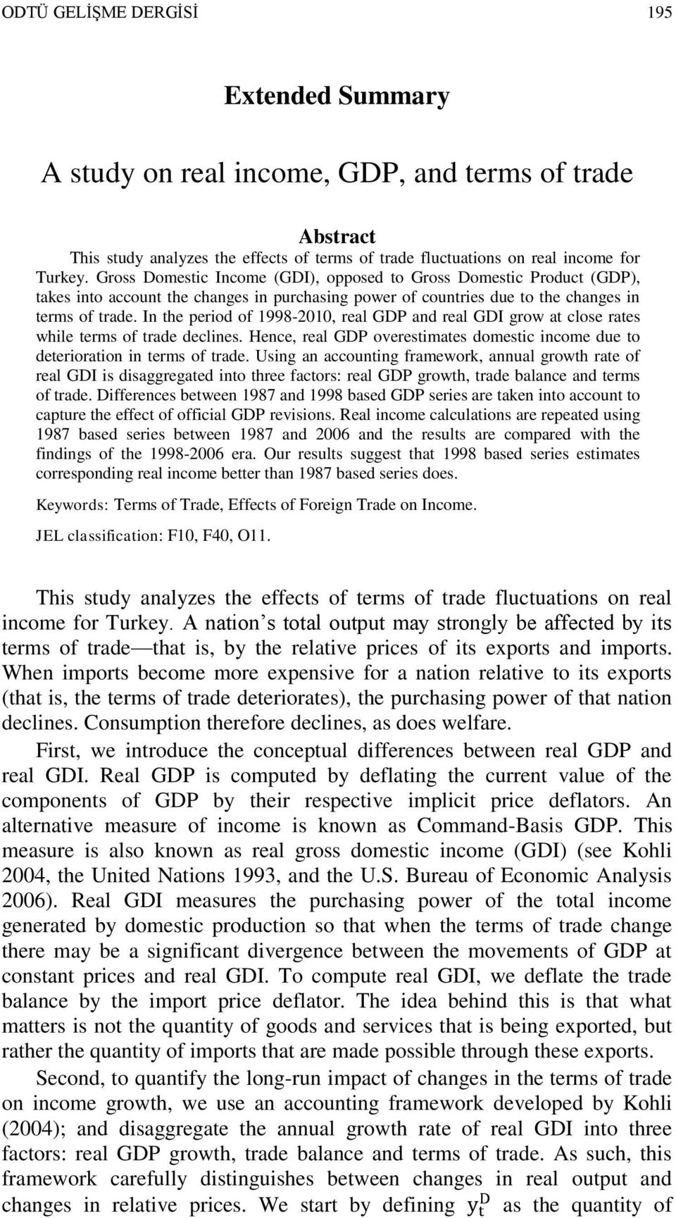 In the period of 1998-2010, real GDP and real GDI grow at close rates while terms of trade declines. Hence, real GDP overestimates domestic income due to deterioration in terms of trade.
