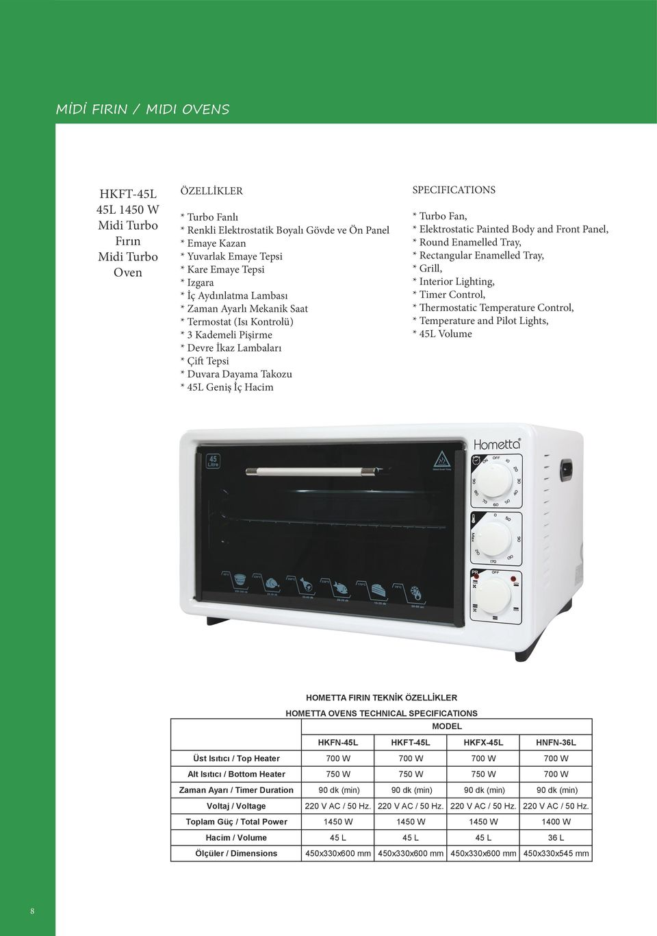 SPECIFICATIONS * Turbo Fan, * Elektrostatic Painted Body and Front Panel, * Round Enamelled Tray, * Rectangular Enamelled Tray, * Grill, * Interior Lighting, * Timer Control, * Thermostatic