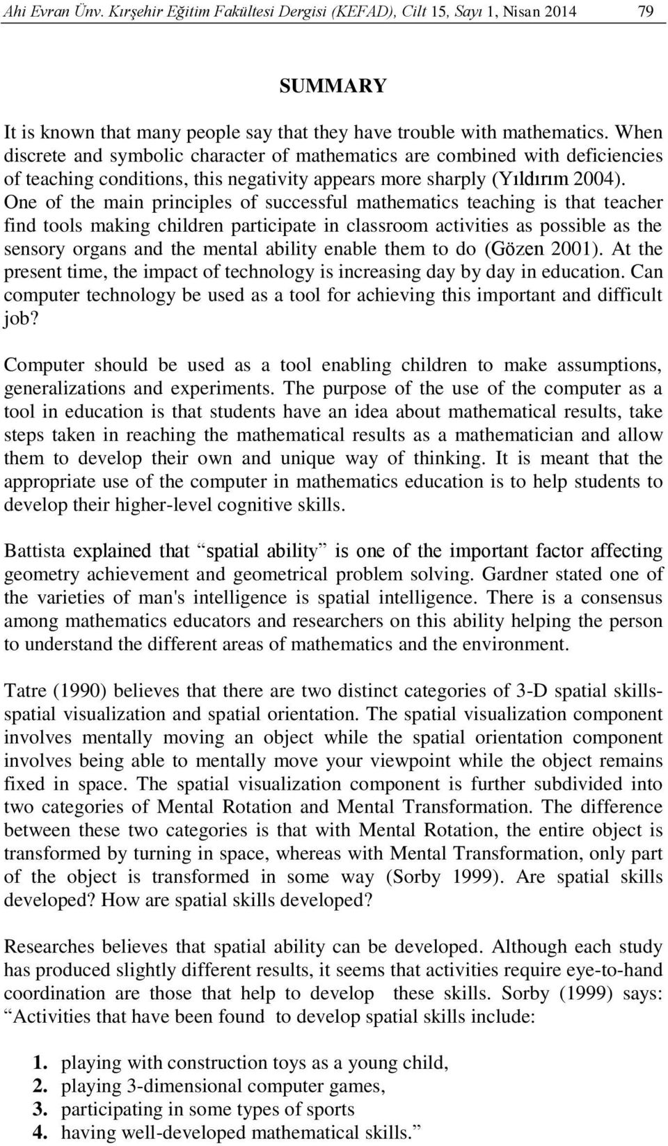 One of the main principles of successful mathematics teaching is that teacher find tools making children participate in classroom activities as possible as the sensory organs and the mental ability