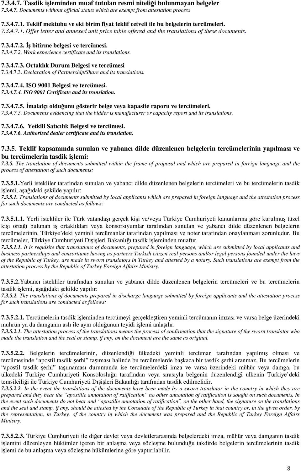 İş bitirme belgesi ve tercümesi. 7.3.4.7.2. Work experience certificate and its translations. 7.3.4.7.3. Ortaklık Durum Belgesi ve tercümesi 7.3.4.7.3. Declaration of Partnership/Share and its translations.