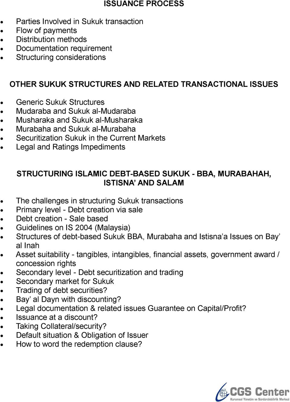 Impediments STRUCTURING ISLAMIC DEBT-BASED SUKUK - BBA, MURABAHAH, ISTISNA AND SALAM The challenges in structuring Sukuk transactions Primary level - Debt creation via sale Debt creation - Sale based