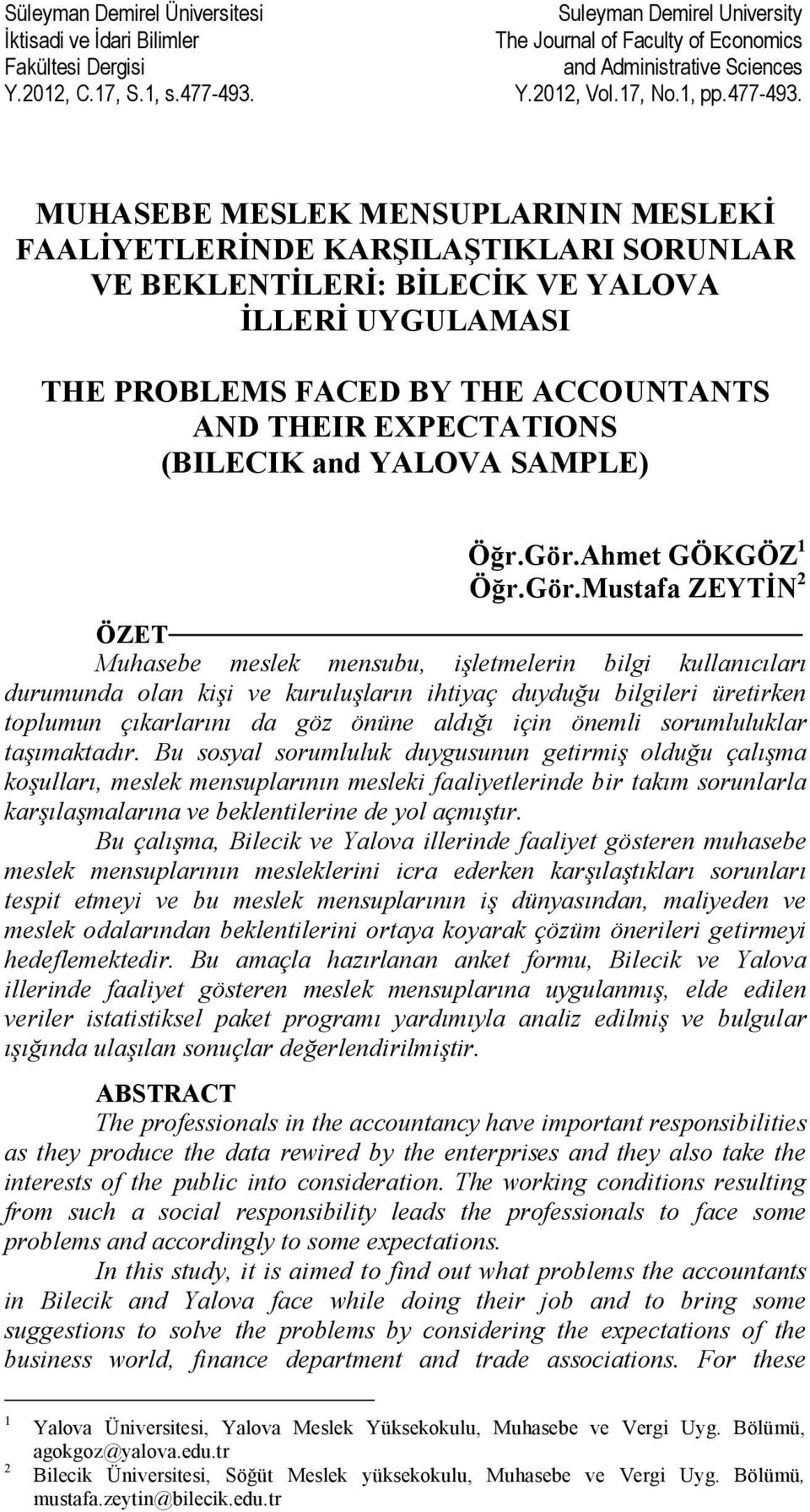 MUHASEBE MESLEK MENSUPLARININ MESLEKİ FAALİYETLERİNDE KARŞILAŞTIKLARI SORUNLAR VE BEKLENTİLERİ: BİLECİK VE YALOVA İLLERİ UYGULAMASI THE PROBLEMS FACED BY THE ACCOUNTANTS AND THEIR EXPECTATIONS