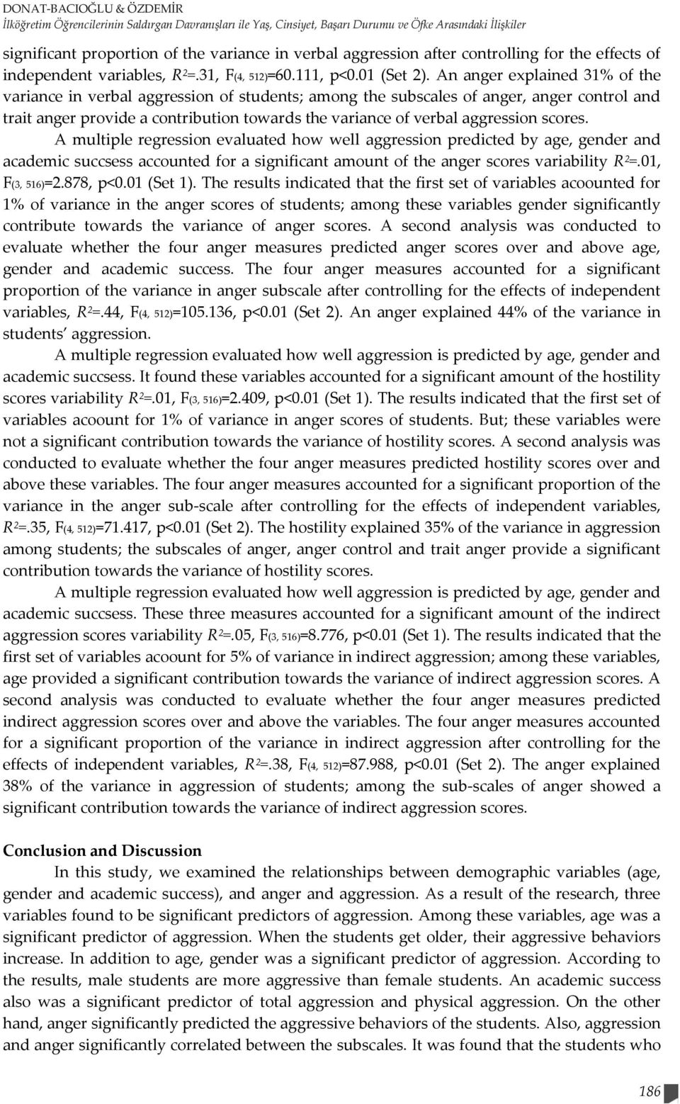 An anger explained 31% of the variance in verbal aggression of students; among the subscales of anger, anger control and trait anger provide a contribution towards the variance of verbal aggression
