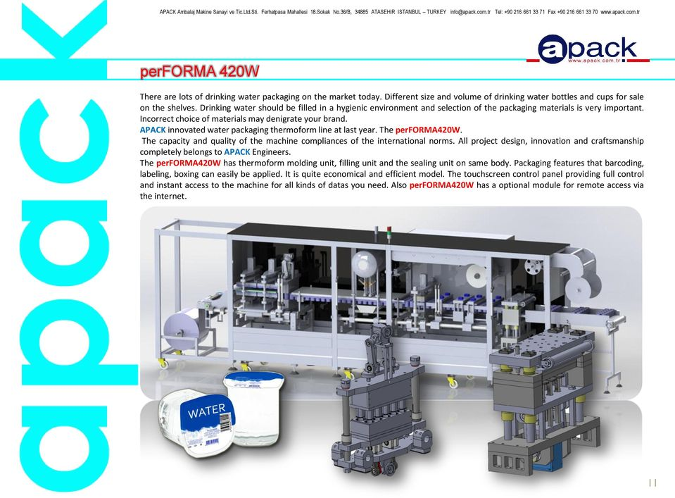 APACK innovated water packaging thermoform line at last year. The performa420w. The capacity and quality of the machine compliances of the international norms.