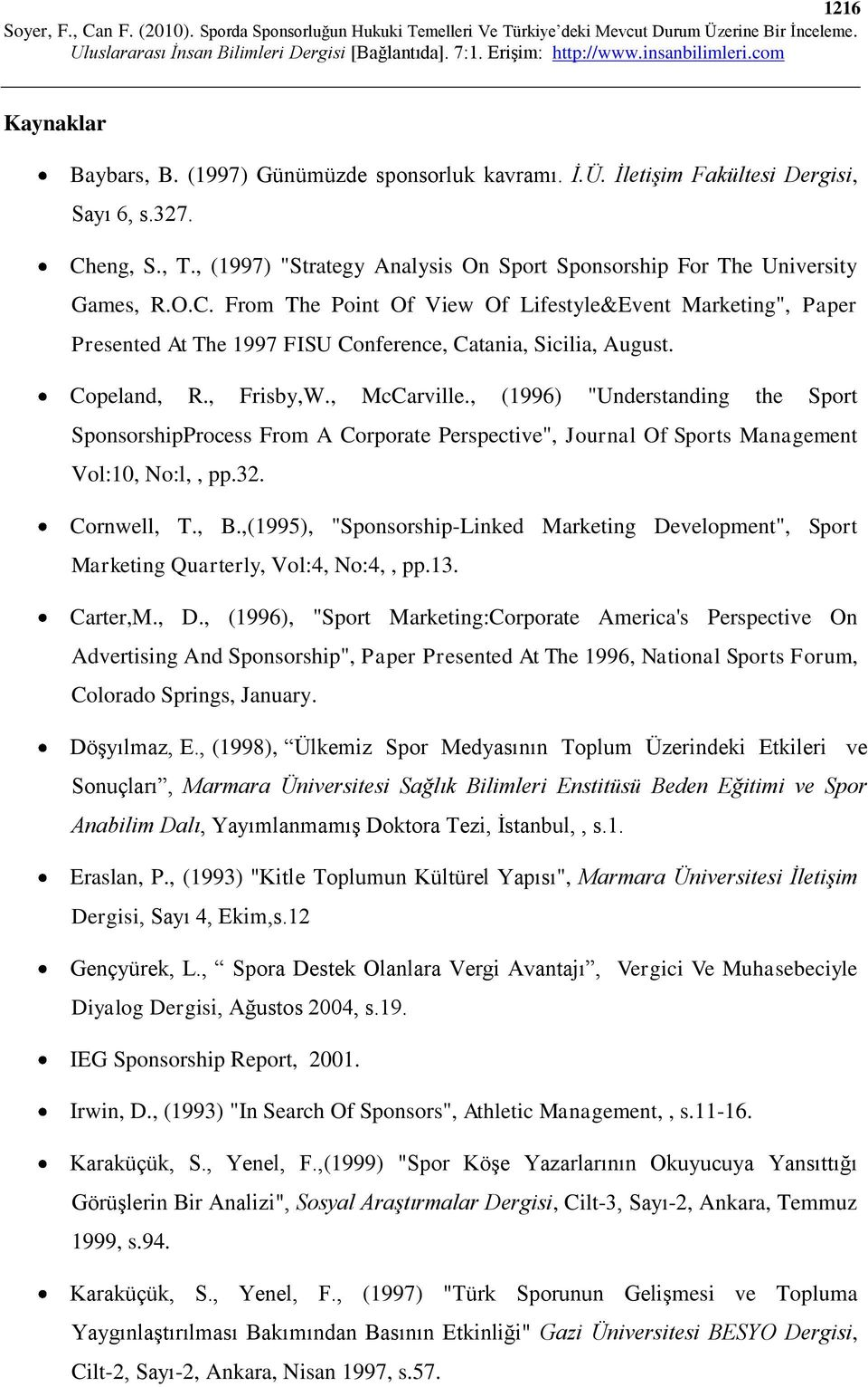 "From The Point Of View Of Lifestyle&Event Marketing"", Paper Presented At The 1997 FISU Conference, Catania, Sicilia, August. Copeland, R., Frisby,W., McCarville."