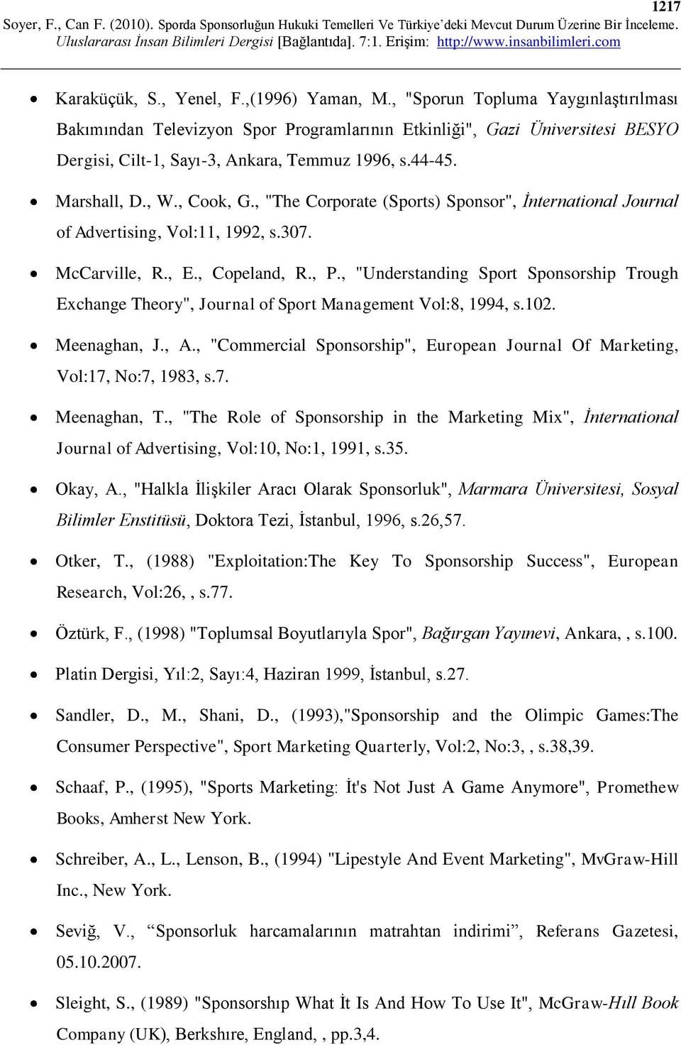 ", ""The Corporate (Sports) Sponsor"", İnternational Journal of Advertising, Vol:11, 1992, s.307. McCarville, R., E., Copeland, R., P."