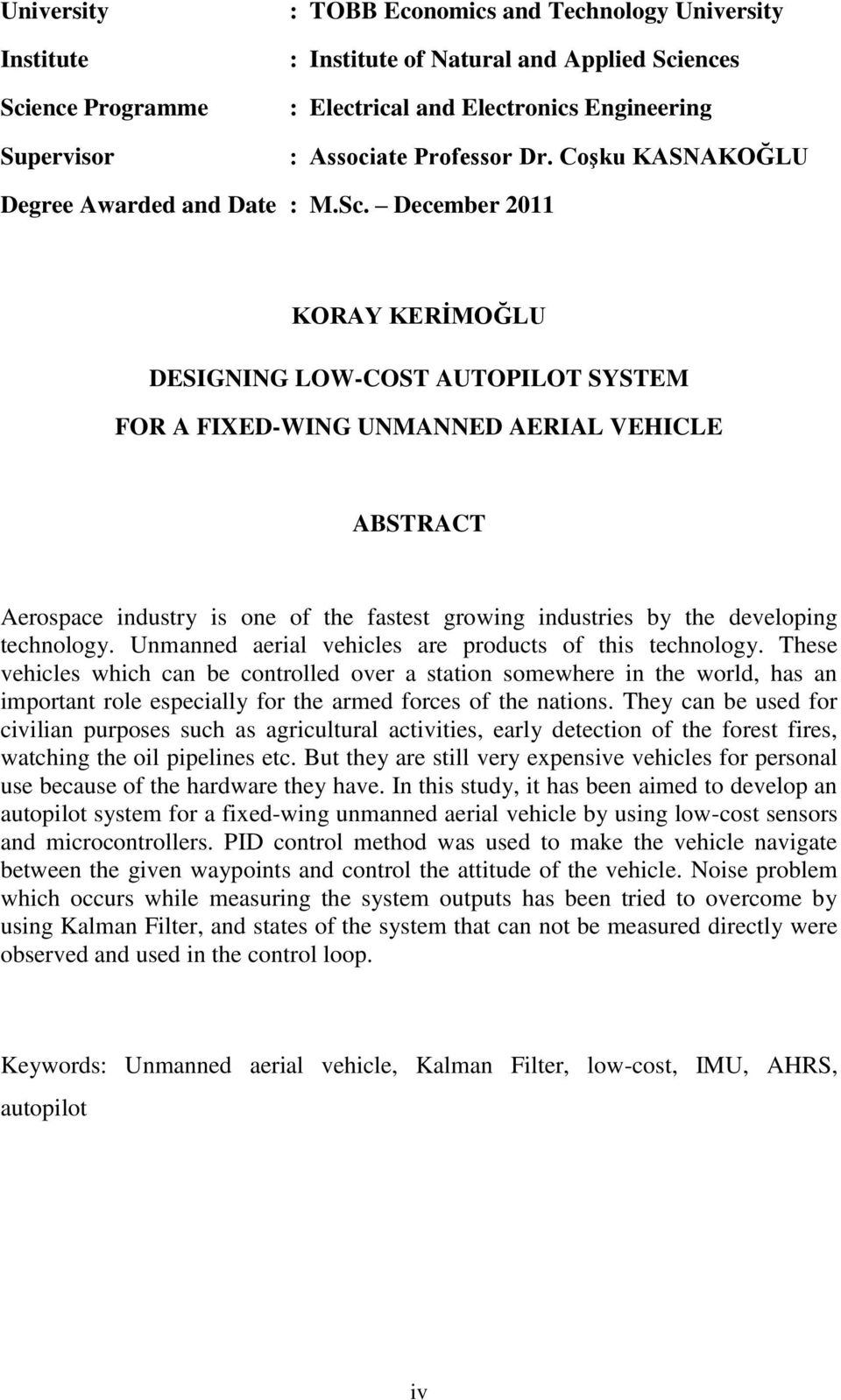 December 2011 KORAY KERĠMOĞLU DESIGNING LOW-COST AUTOPILOT SYSTEM FOR A FIXED-WING UNMANNED AERIAL VEHICLE ABSTRACT Aerospace industry is one of the fastest growing industries by the developing
