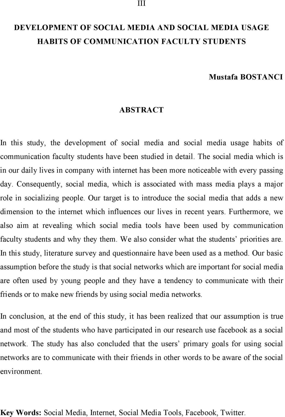 Consequently, social media, which is associated with mass media plays a major role in socializing people.