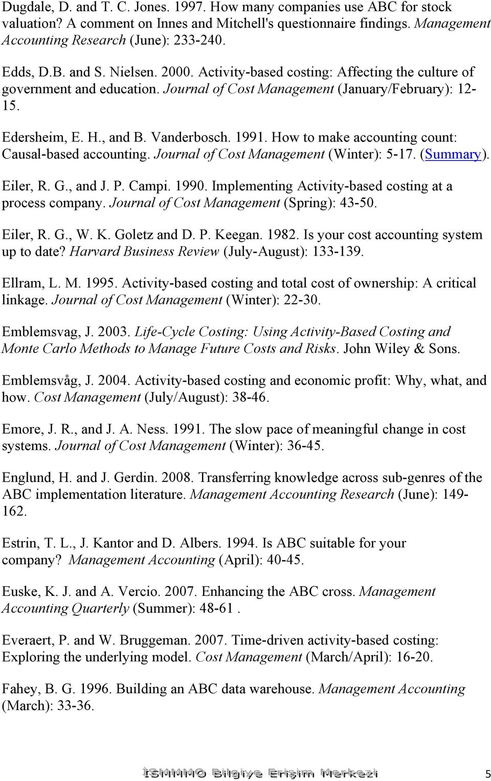 How to make accounting count: Causal-based accounting. Journal of Cost Management (Winter): 5-17. (Summary). Eiler, R. G., and J. P. Campi. 1990.