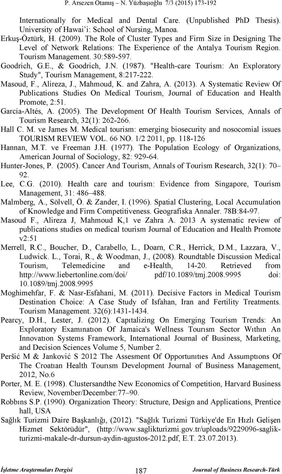 """Health-care Tourism: An Exploratory Study"", Tourism Management, 8:217-222. Masoud, F., Alireza, J., Mahmoud, K. and Zahra, A. (2013)."